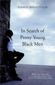 In Search of Pretty Young Black Men by Stanley Bennett Clay (USED)