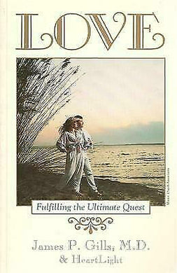LOVE - Fulfilling the Ultimate Quest Paperback – 1993 by M. D. James P. Gills