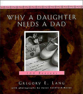Why a Daughter Needs a Dad: A Hundred Reasons by Gregory E. Lang