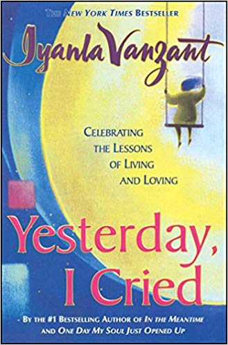 Yesterday I Cried: Celebrating The Lessons Of Living And Loving Hardcopy by Iyanla Vanzant (USED)