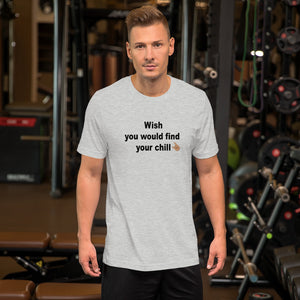 Wish You Would Find Your Chill Short-Sleeve Unisex T-Shirt