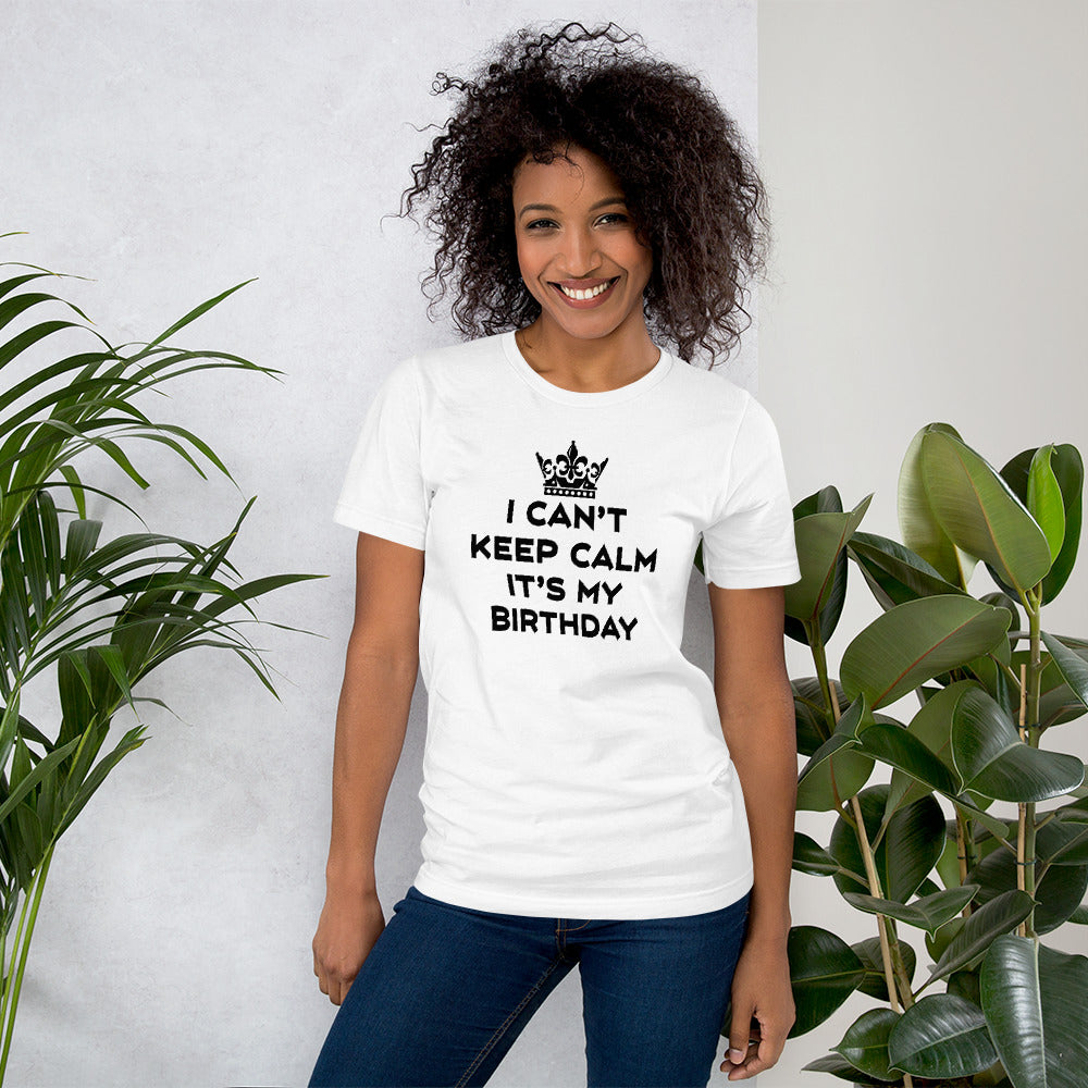 I Can't Keep Calm It's My Birthday Short-Sleeve Unisex T-Shirt