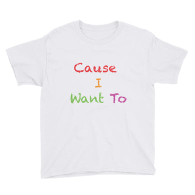 Cause I Want To Youth Short Sleeve T-Shirt