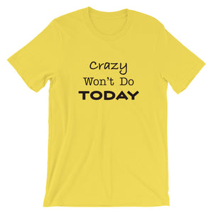 Crazy Won't Do Today Short-Sleeve Unisex T-Shirt