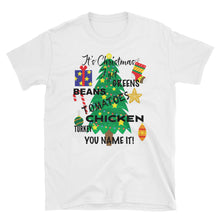 It's Christmas I Got Greens, Beans, Tomatoes, Chicken, Turkey...You Name It! Short-Sleeve Unisex T-Shirt