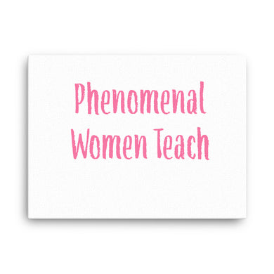 Phenomenal Women Teach Canvas