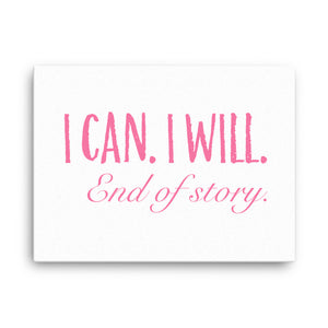 I Can. I Will. End of Story Canvas