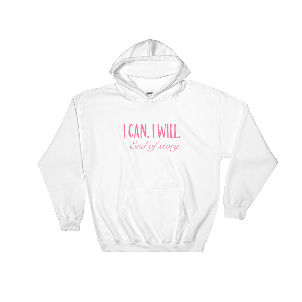 I Can. I Will. End of Story. Hooded Sweatshirt