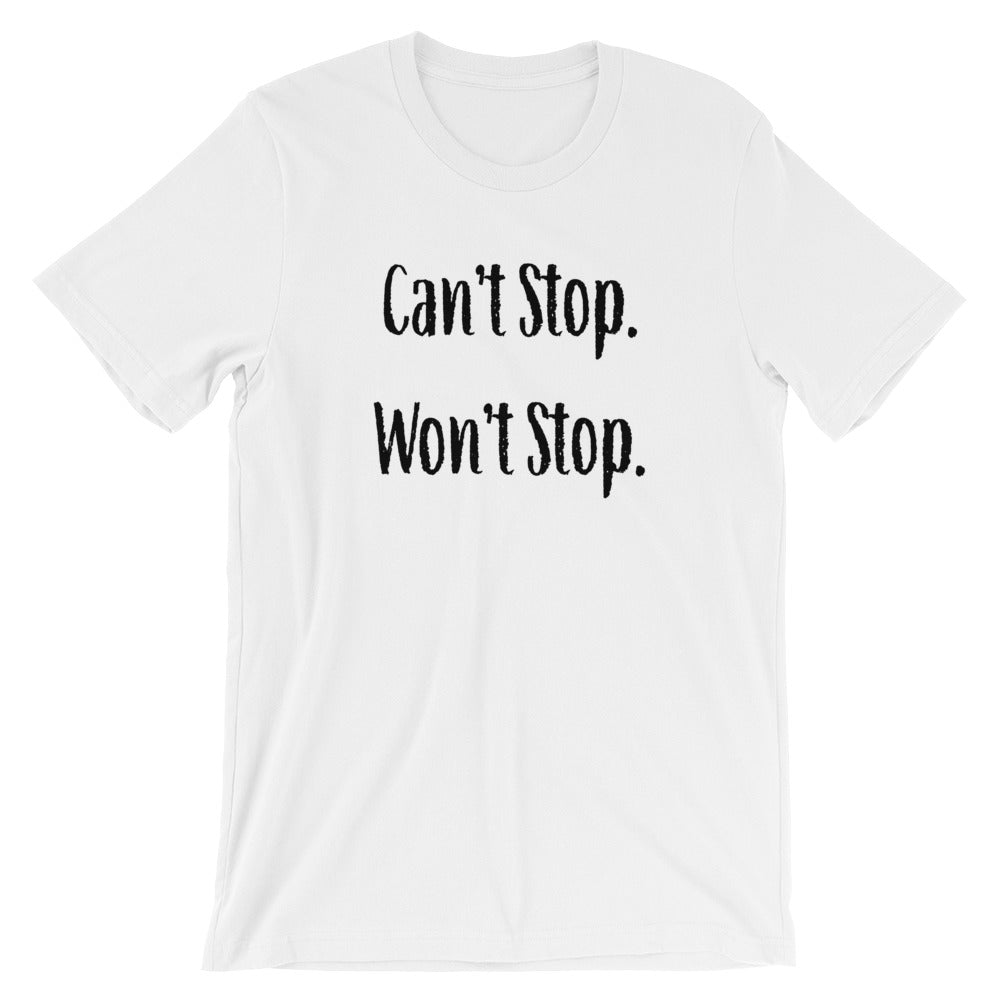 Can't Stop Won't Stop Short-Sleeve Unisex T-Shirt
