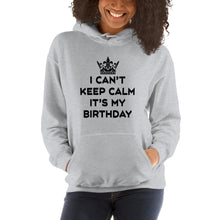 I Can't Keep Calm It's My Birthday Hooded Sweatshirt