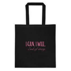 I Can. I Will. End of Story. Tote bag
