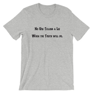 No Use Telling a Lie Short-Sleeve Unisex T-Shirt