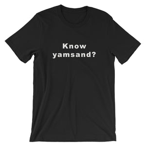 Know yamsand? Short-Sleeve Unisex T-Shirt