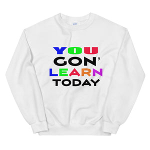 You Gon' Learn Today Sweatshirt