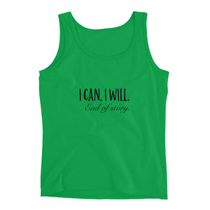 I Can. I Will. End of Story. Ladies' Tank