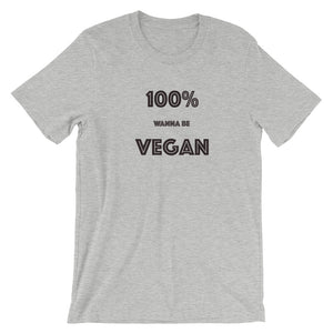 100% Wanna Be Vegan Short-Sleeve Unisex T-Shirt