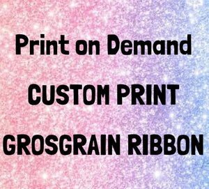 PRINT ON DEMAND Custom Print Grosgrain Ribbon