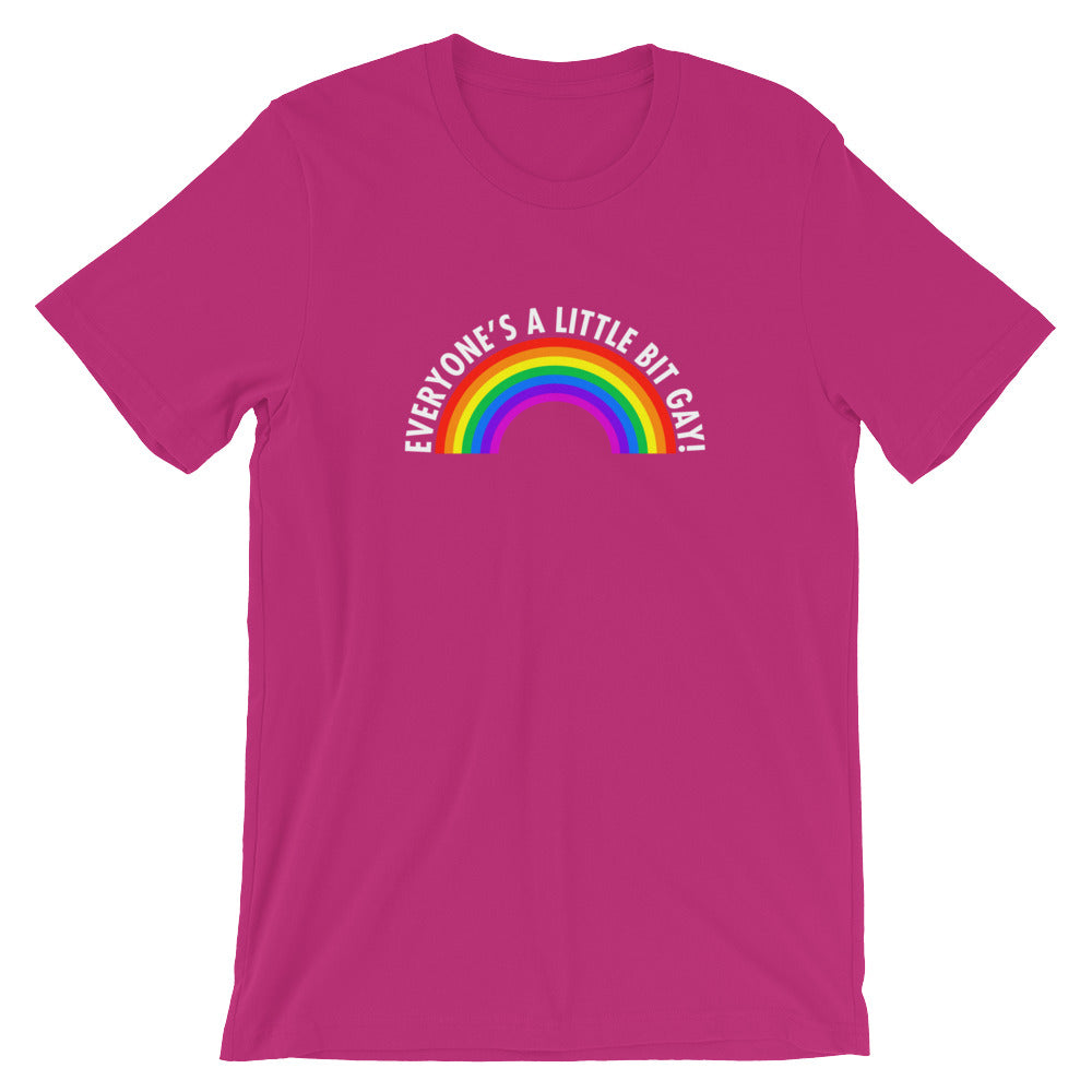 Everyone's A Little Bit Gay! Tee