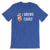 I Brews Easily Unisex Tee