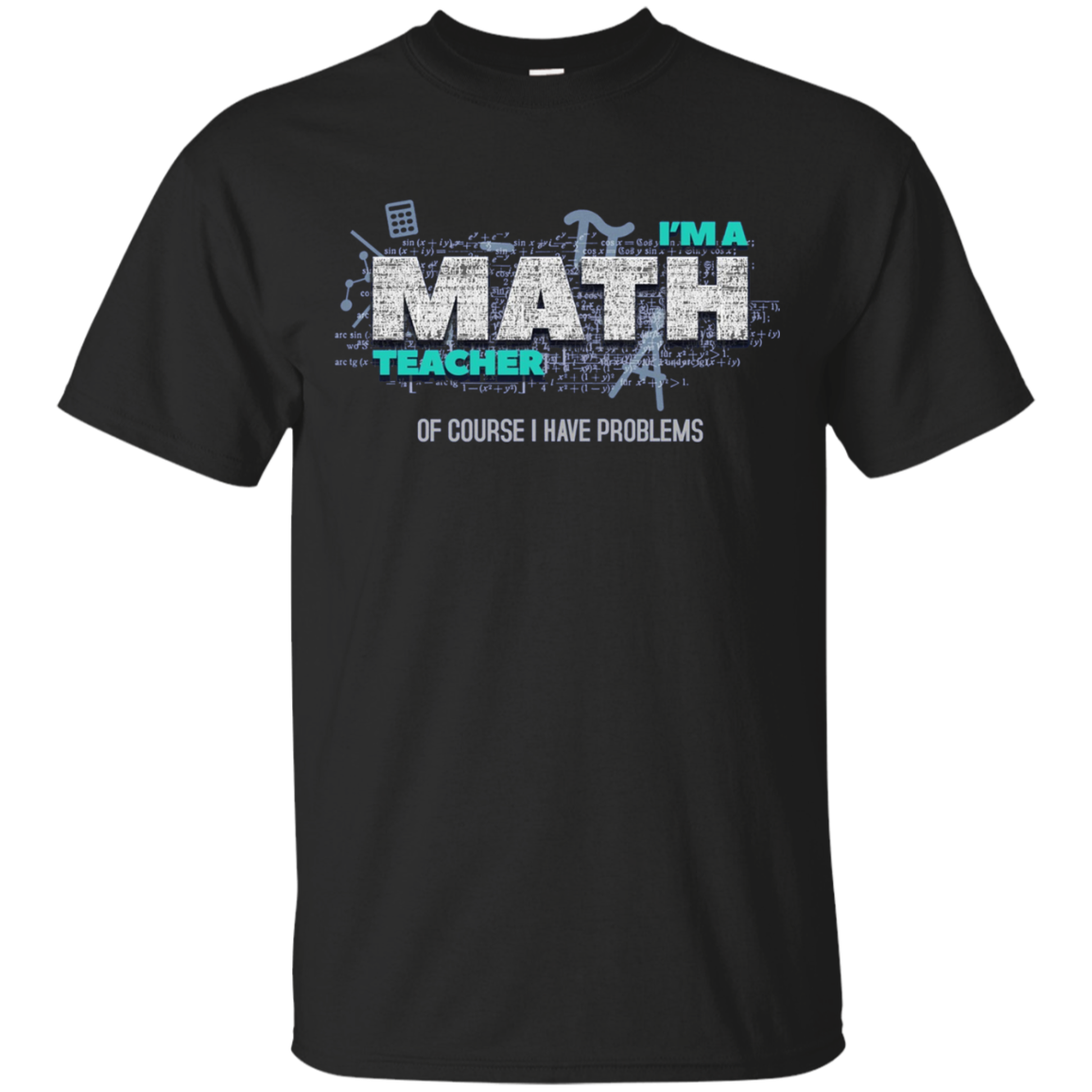 Math Teacher Funny T-Shirt Gift Of Course I Have Problems
