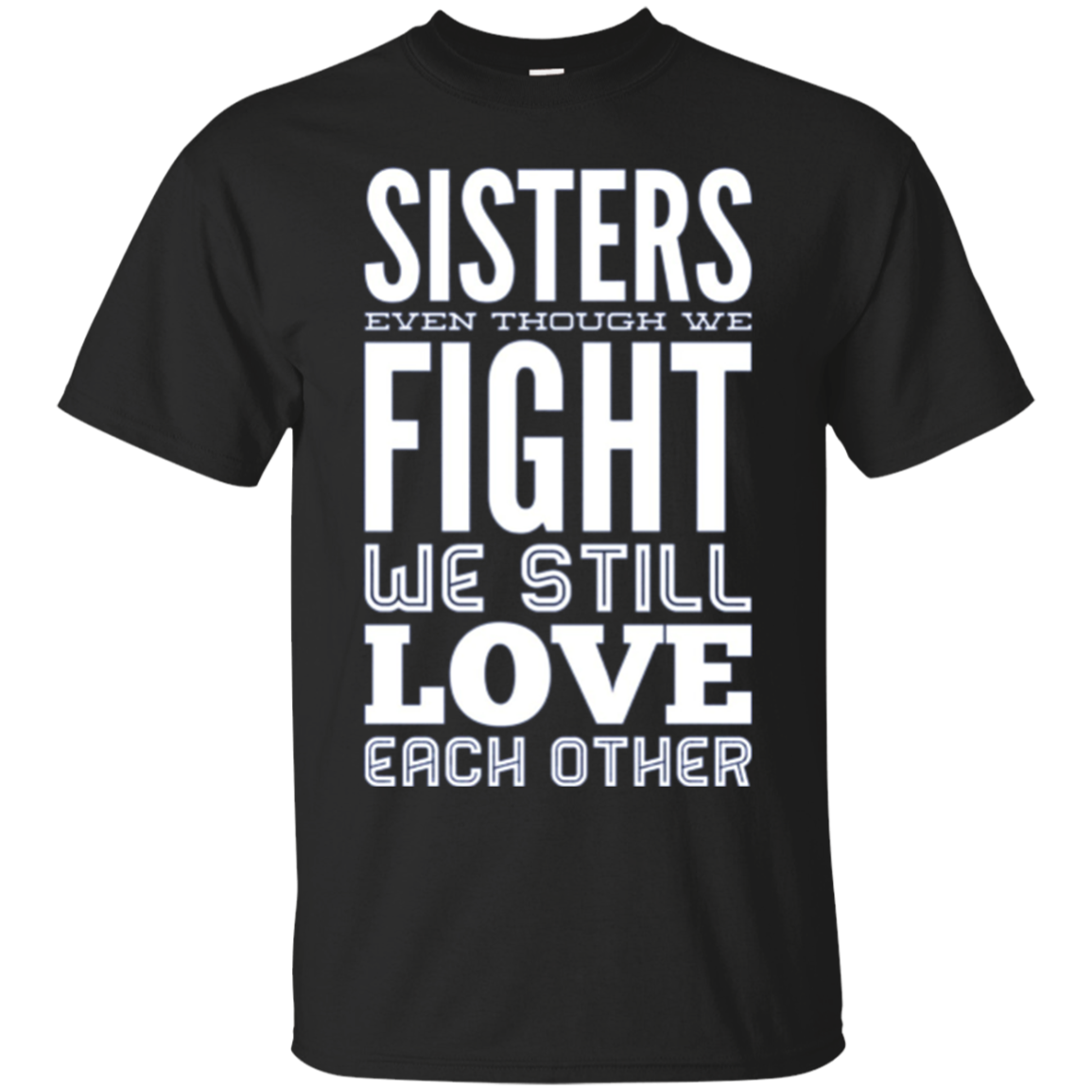 Sisters Even Though We Fight We Still Love Each Other TShirt