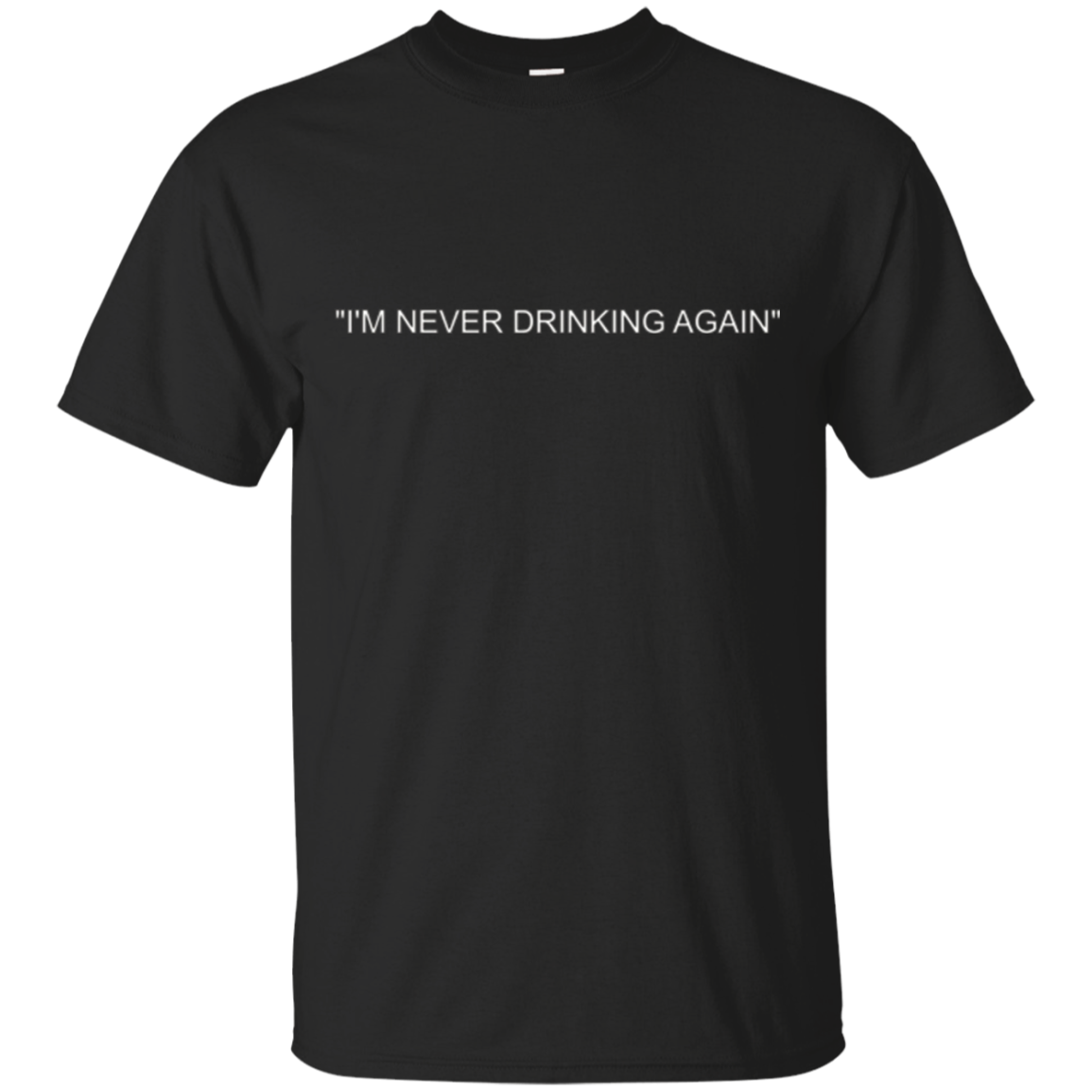 """I'm Never Drinking Again"" Tee Shirt"