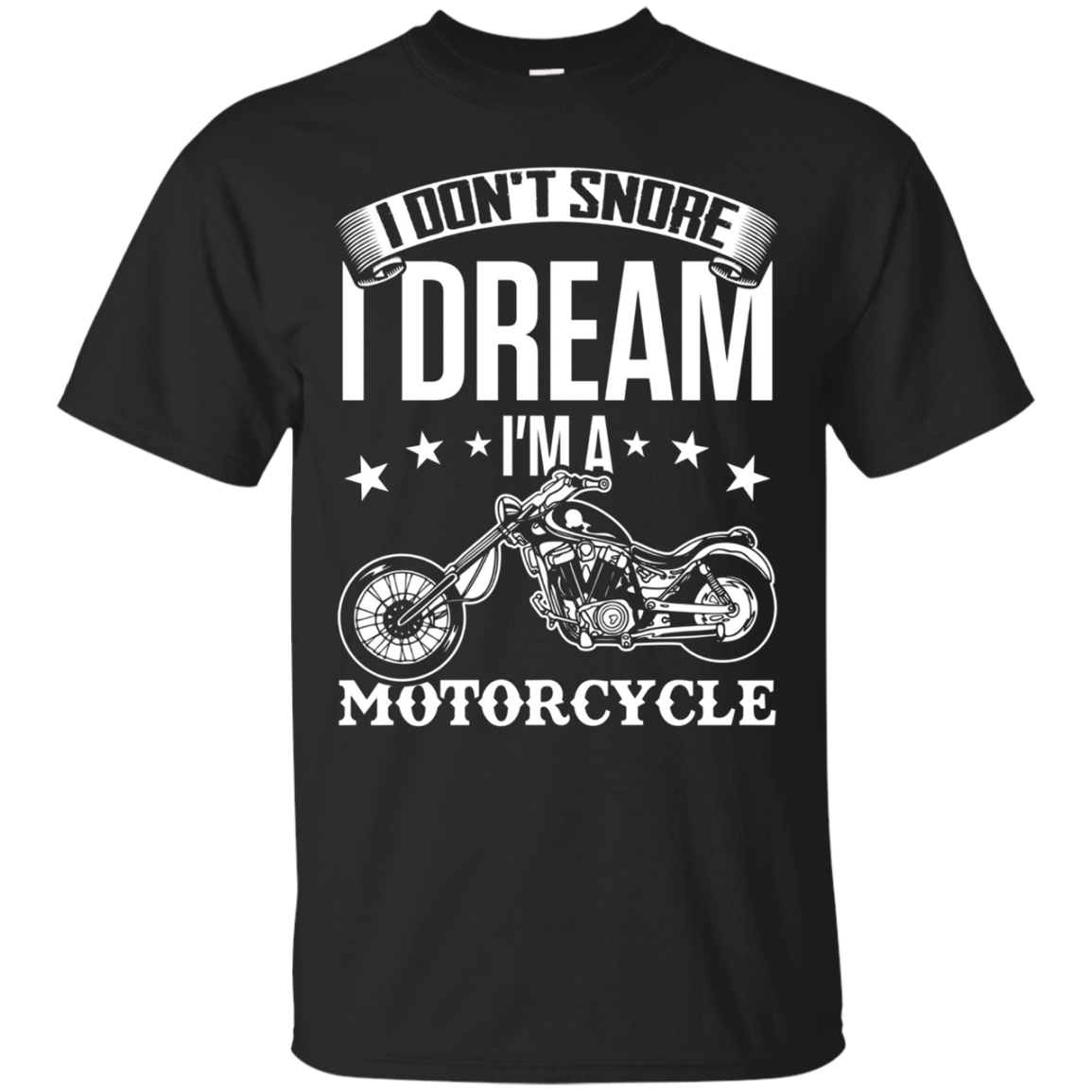 Motorcycle Shirt I Don't Snore I Dream I'm A Motorcycle Tees