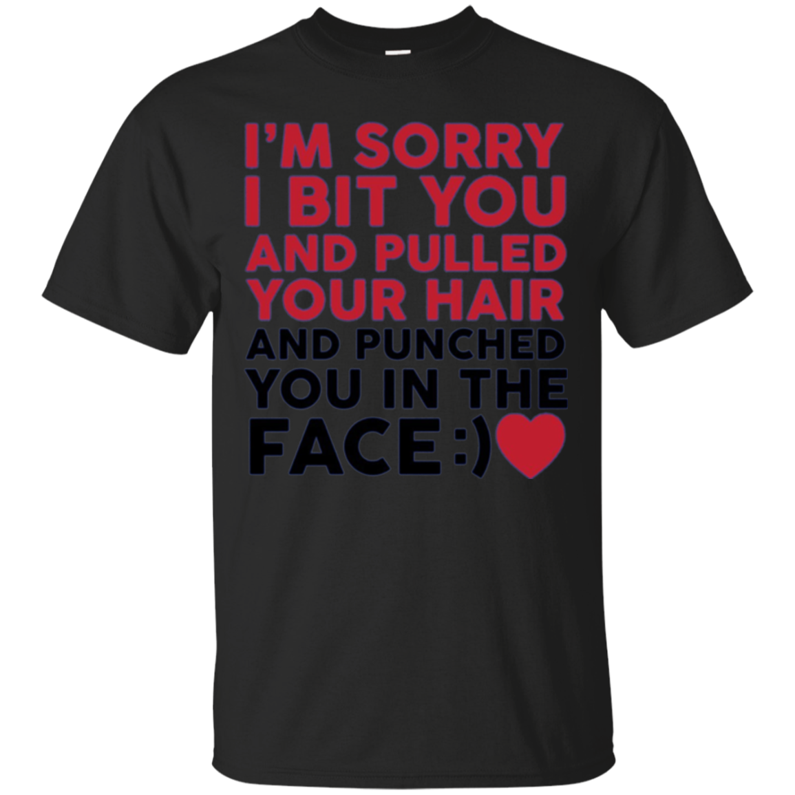 I'm Sorry I Bit You Pulled Your Hair and Punched You Tee