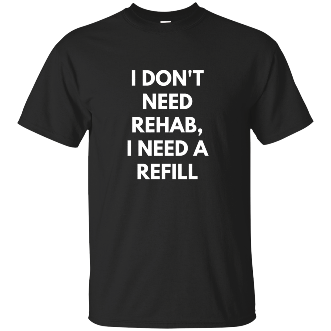 I Don't Need Rehab I Need A Refill - Long Sleeve Shirt