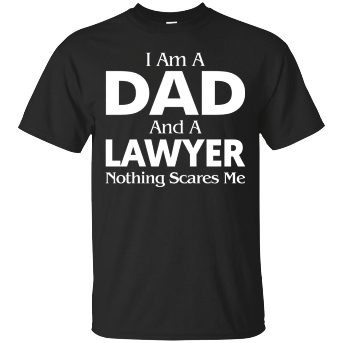 I AM A DAD AND A LAWYER NOTHING SCARES ME SHIRT