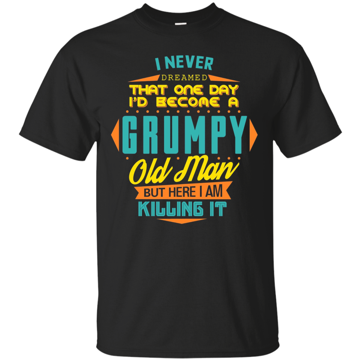 Mens Never Dreamed That I'd Become A Grumpy Old Man Funny T-Shirt