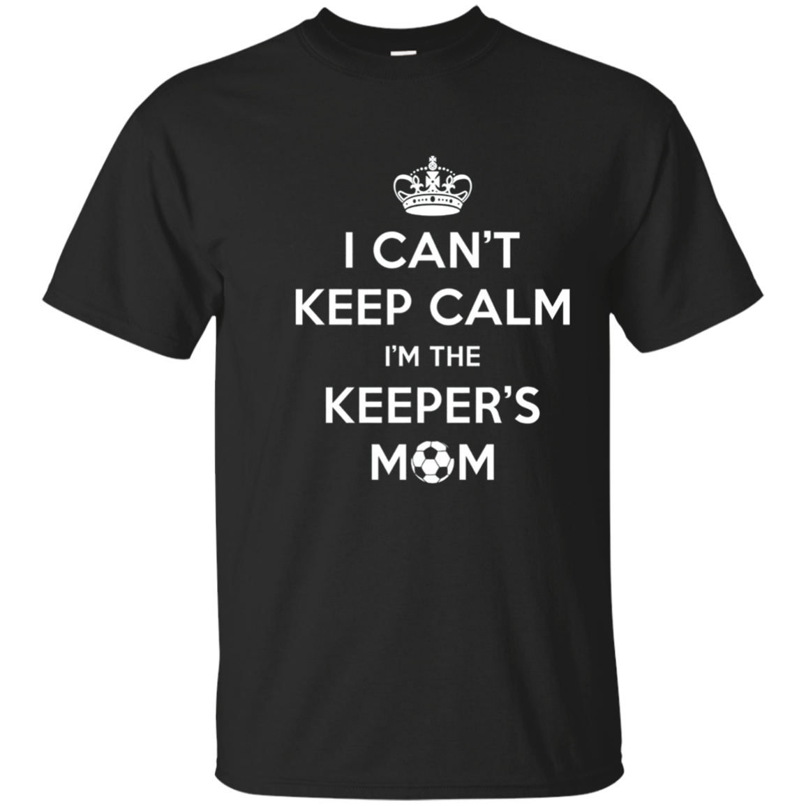 Women's I Can't Keep Calm I'm The Keeper's Mom T-shirt