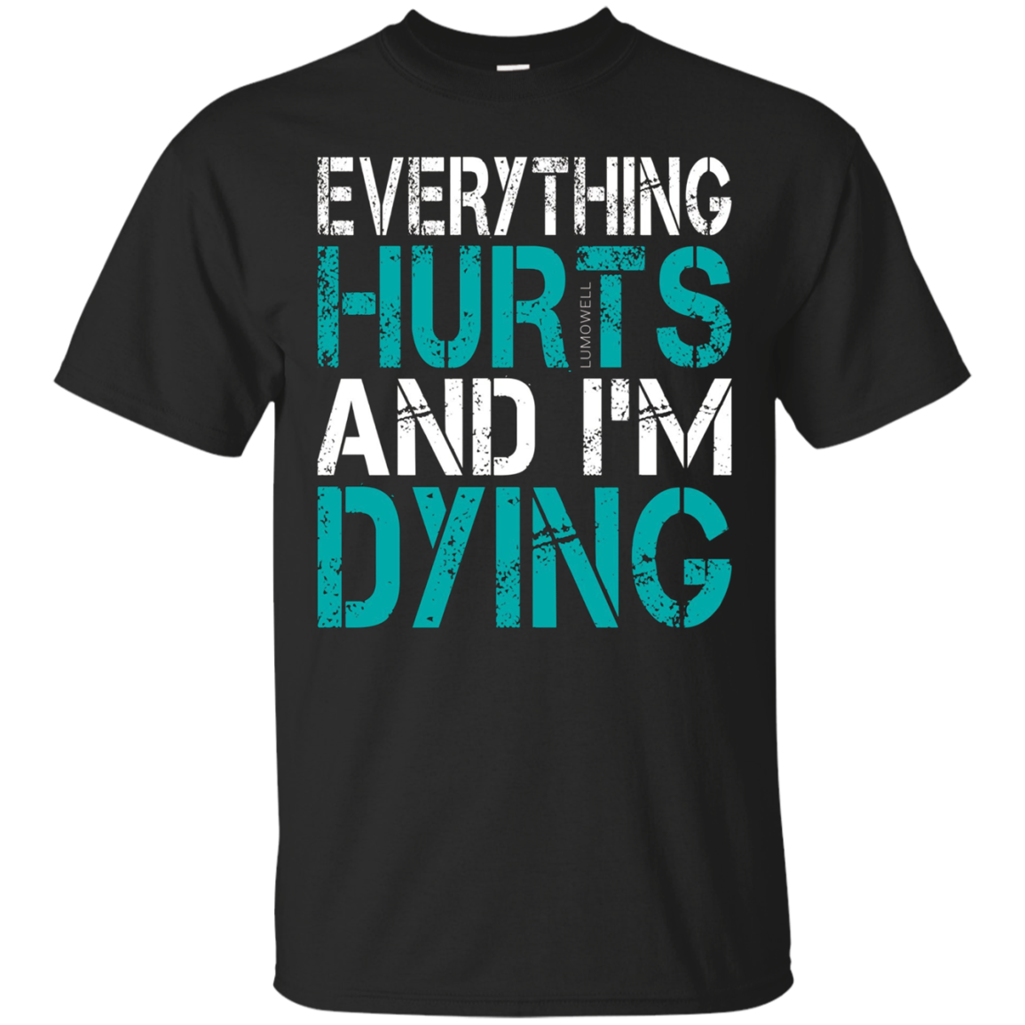 Everything Hurts And Im Dying T Shirt