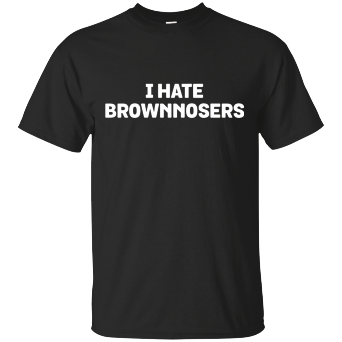 I Hate Brownnosers T-Shirt - Funny Brown Noser Hater Tee