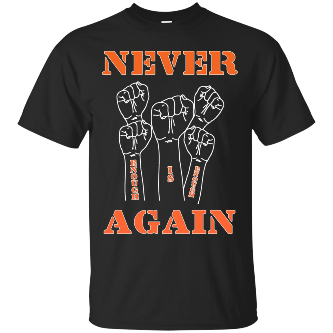 Never Again Enough Is Enough Fists Orange Word Protester Tee