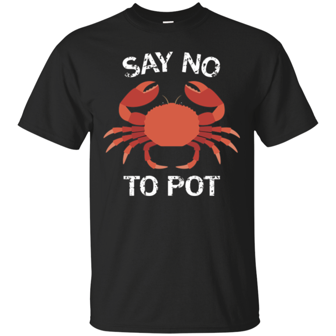 Say No to Pot Funny Crab Fishing T-Shirt