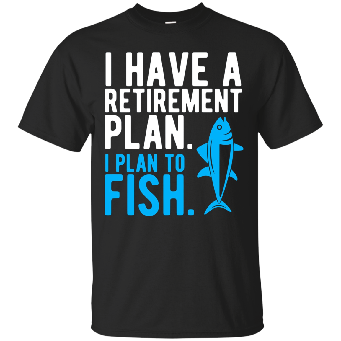 Retired T Shirt I Have A Retirement Plan I Plan To Fish