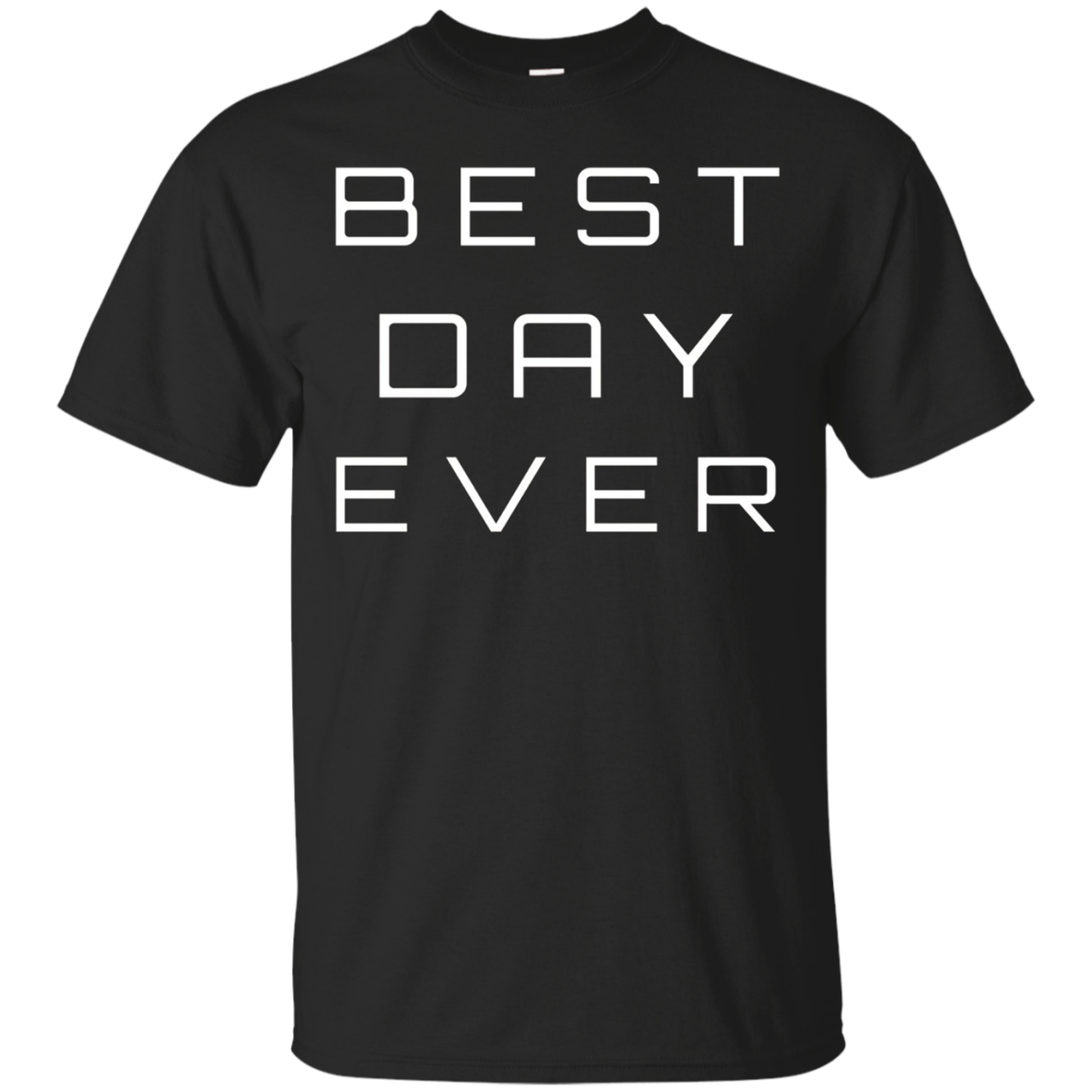 Best Day Ever T-shirt, Statement Tee