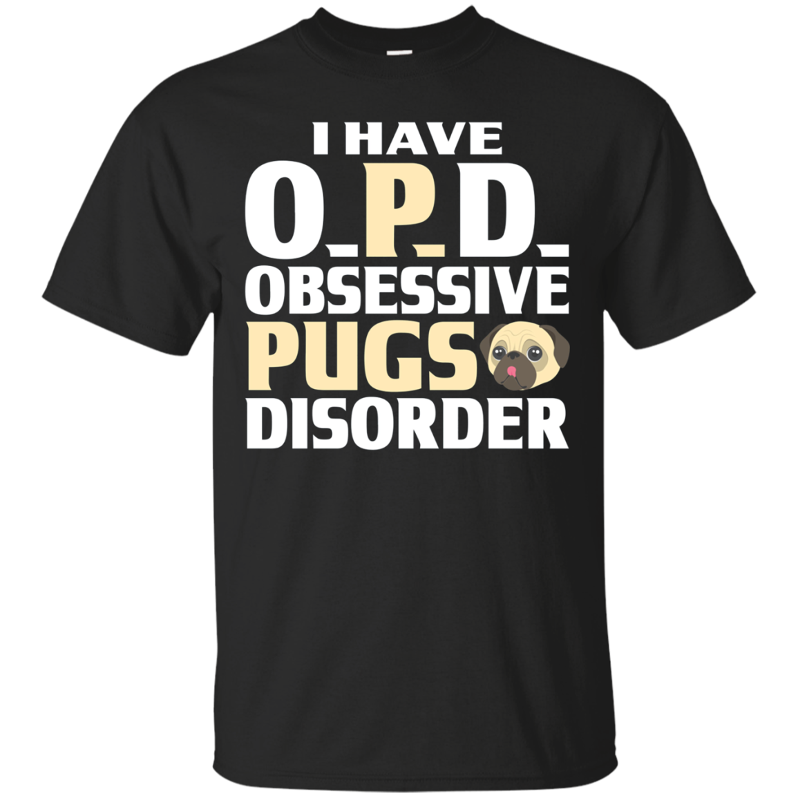 Pug Shirt I have O.P.D. Obsessive Pugs Disorder Funny Gifts