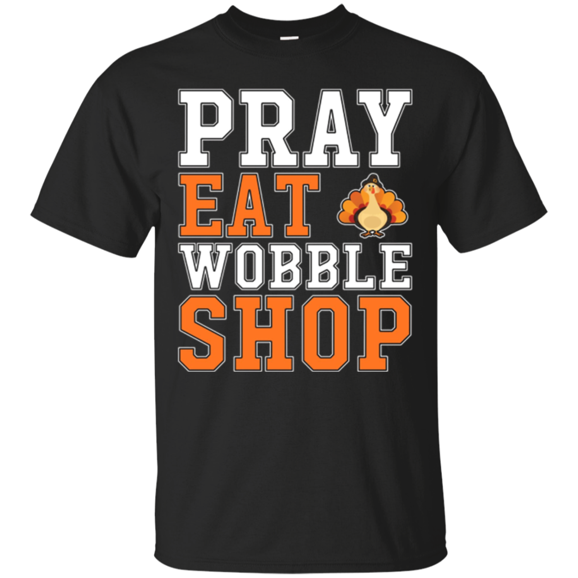 Funny Black Friday - Pray Eat Wobble Shop T-Shirt