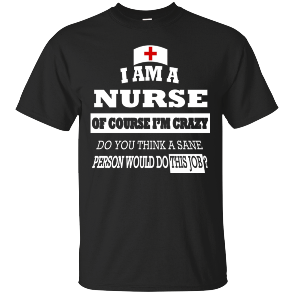 I Am A Nurse Of Course I'm Crazy - Funny T Shirt Gift