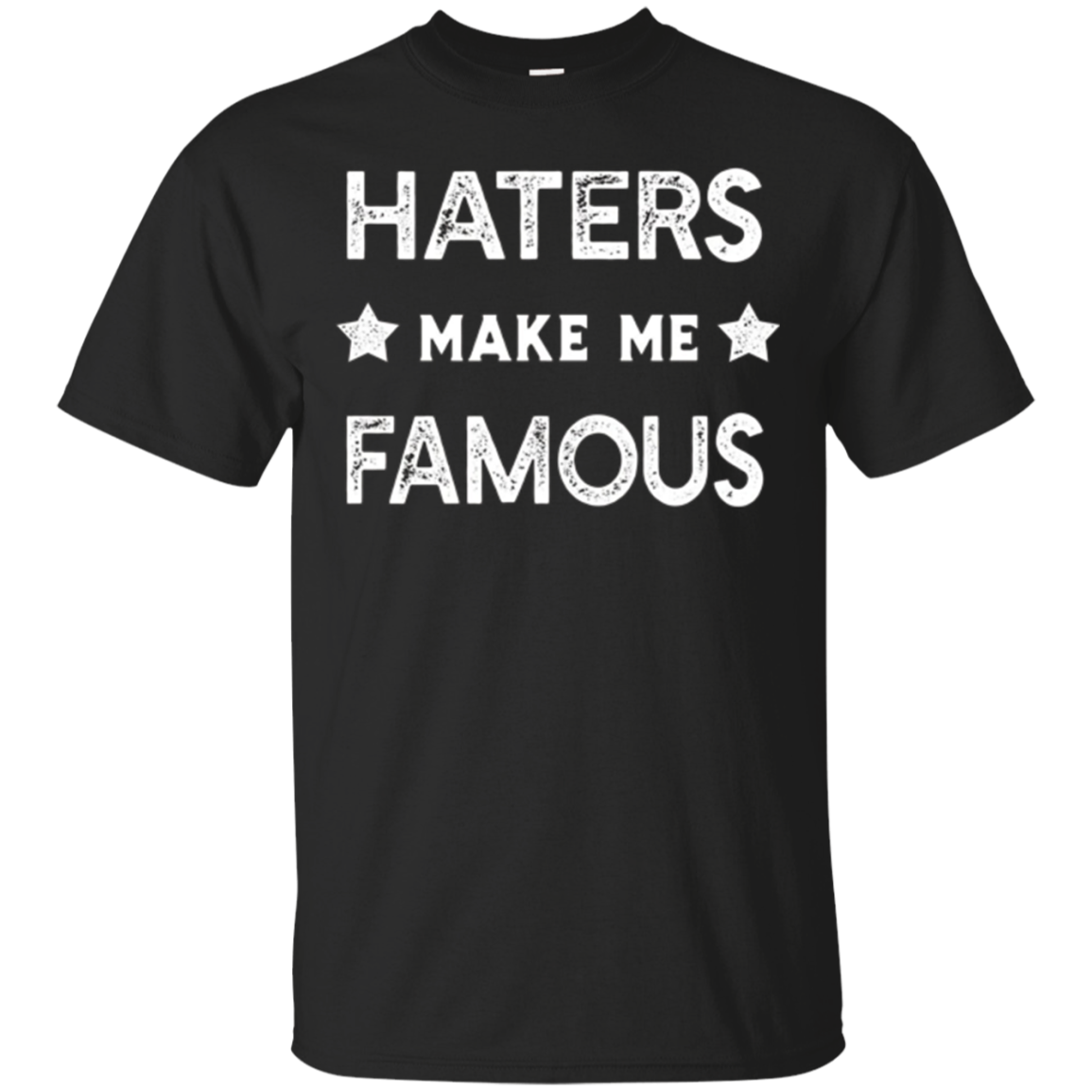 Haters Make Me Famous Sarcastic T Shirt