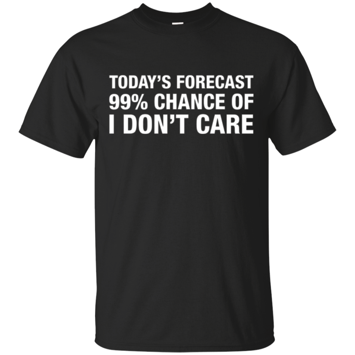 True Life Tees: Today's Forecast 99% Chance Of I Don't Care