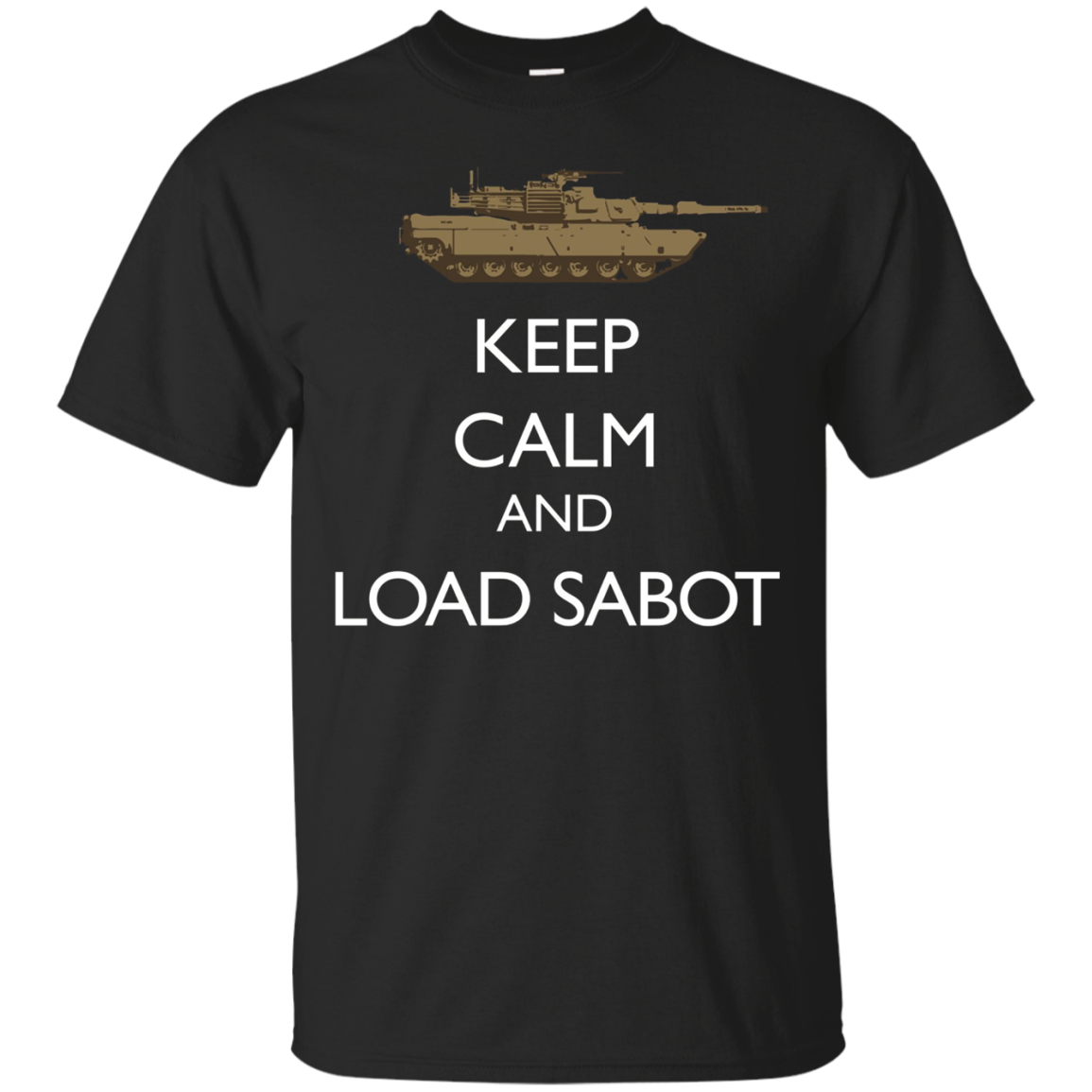 Keep Calm And Load Sabot Military Tanker M1 Abrams T-Shirt