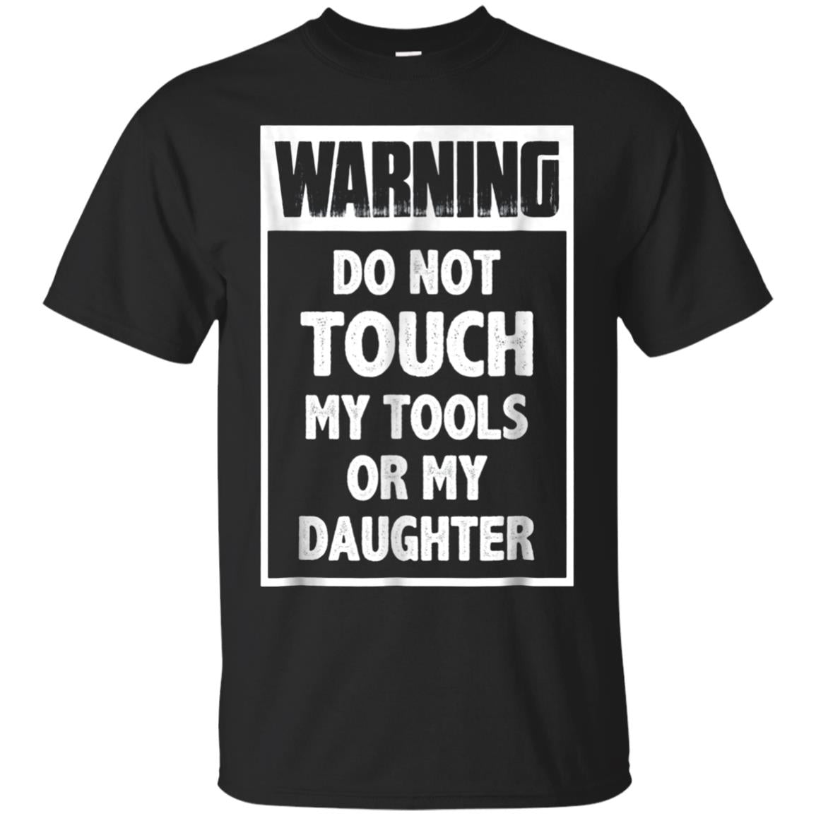 Warning Do not Touch my Tools or My Daughter T Shirt