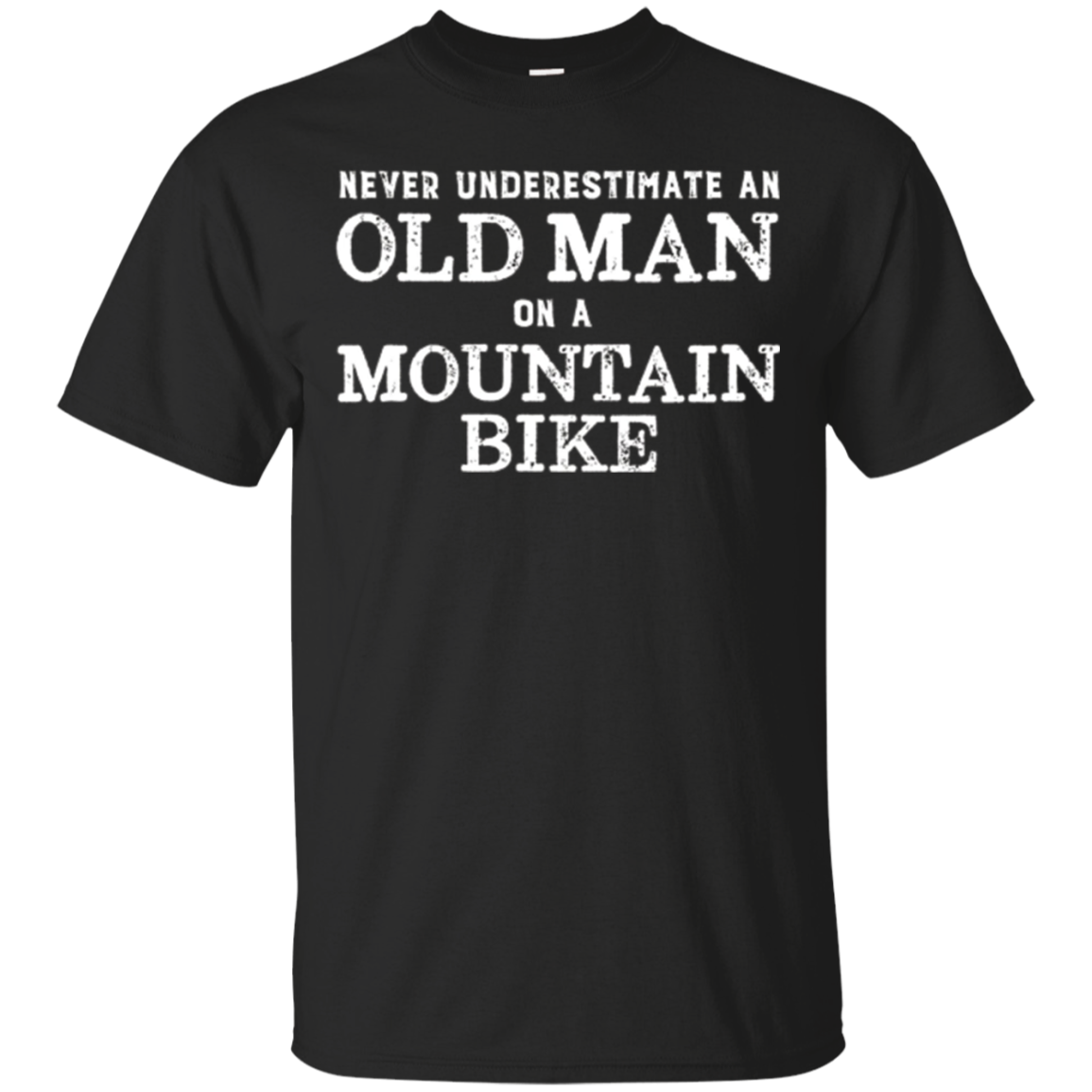 Mountain biker gifts - Never underestimate an old man