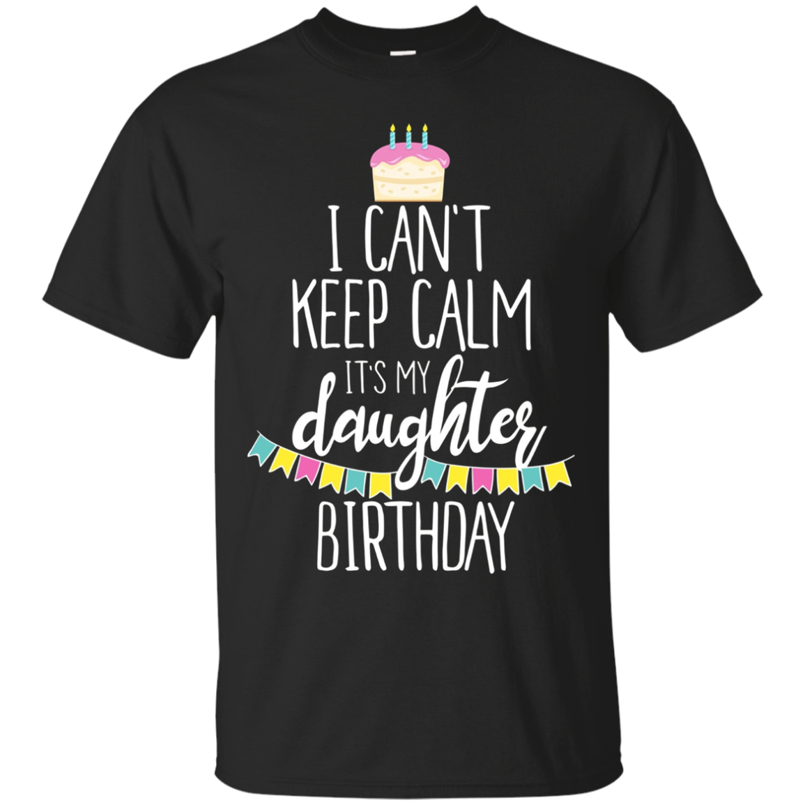 I Can't Keep Calm It's My Daughter Birthday Tee Shirt