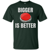 Image of Bigger Is Better Trump Button Funny Quote T Shirt