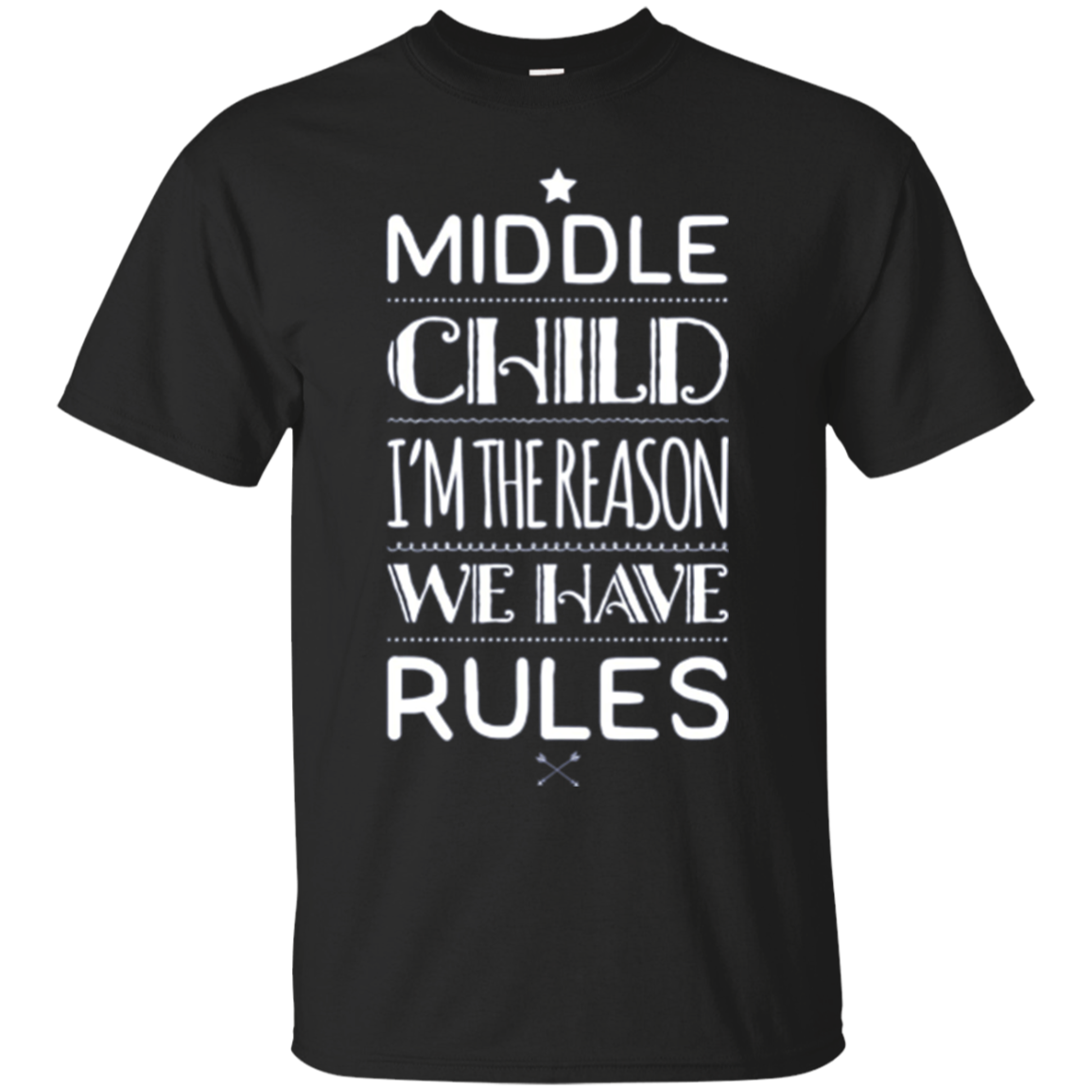 Middle Child I'm The Reason We Had Rules Siblings T-Shirt
