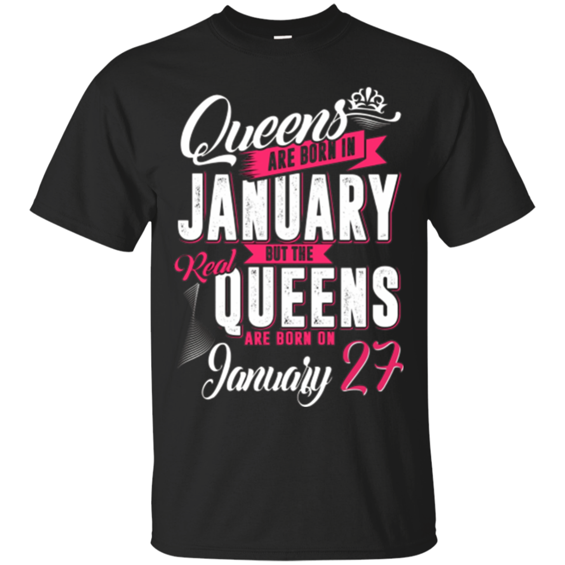 Real Queens Are Born On January 27 T-Shirt Birthday Shirt